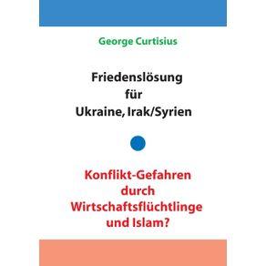 Friedenslosung-fur-Ukraine-und-Irak-Syrien---Konflikt-Gefahren-durch-Wirtschaftsfluchtlinge-und-Islam-