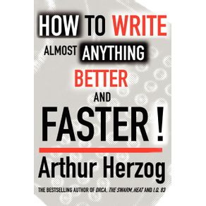 How-to-Write-Almost-Anything-Better-and-Faster-