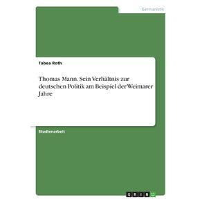 Thomas-Mann.-Sein-Verhaltnis-zur-deutschen-Politik-am-Beispiel-der-Weimarer-Jahre