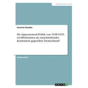 Die-Appeasement-Politik-von-1938-1939.-Gro-britannien-als-zuruckhaltender-Kontrahent-gegenuber-Deutschland-