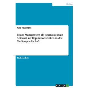 Issues-Management-als-organisationale-Antwort-auf-Reputationsrisiken-in-der-Mediengesellschaft