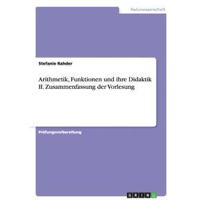Arithmetik--Funktionen-und-ihre-Didaktik-II.-Zusammenfassung-der-Vorlesung