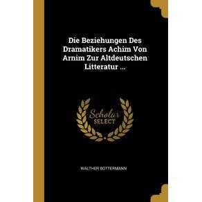 Die-Beziehungen-Des-Dramatikers-Achim-Von-Arnim-Zur-Altdeutschen-Litteratur-...