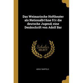 Das-Weimarische-Hoftheater-als-Nationalb©hne-f©r-die-deutsche-Jugend--eine-Denkschrift-von-Adolf-Bar