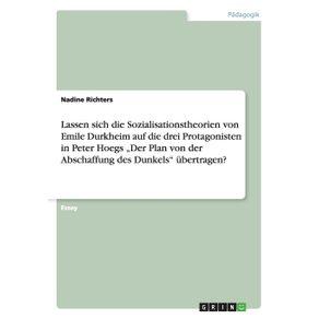 """Lassen-sich-die-Sozialisationstheorien-von-Emile-Durkheim-auf-die-drei-Protagonisten-in-Peter-Hoegs-""""Der-Plan-von-der-Abschaffung-des-Dunkels-ubertragen-"""