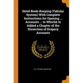 Hotel-Book-Keeping--Tabular-System--With-Complete-Instructions-for-Opening-...-Accounts-...-to-Whichh-Is-Added-a-Chapter-of-the-Dissection-of-Drapery-Accounts