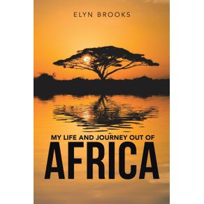 My-Life-and-Journey-out-of-Africa