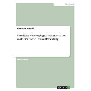 Kindliche-Weltzugange.--Mathematik-und-mathematische-Denkentwicklung