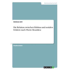 Die-Relation-zwischen-Habitus-und-sozialen-Feldern-nach-Pierre-Bourdieu