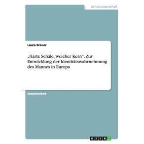"""""""Harte-Schale-weicher-Kern.-Zur-Entwicklung-der-Identitatswahrnehmung-des-Mannes-in-Europa"""