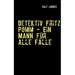 Detektiv-Fritz-Pomm---Ein-Mann-fur-alle-Falle