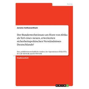 Der-Bundeswehreinsatz-am-Horn-von-Afrika-als-Teil-eines-neuen-erweiterten-sicherheitspolitischen-Verstandnisses-Deutschlands-