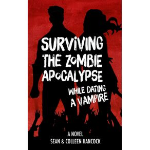 Surviving-the-Zombie-Apocalypse-While-Dating-a-Vampire