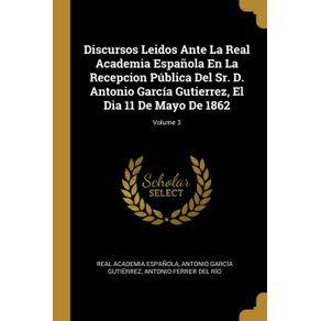Discursos-Leidos-Ante-La-Real-Academia-Espanola-En-La-Recepcion-Publica-Del-Sr.-D.-Antonio-Garcia-Gutierrez-El-Dia-11-De-Mayo-De-1862--Volume-3