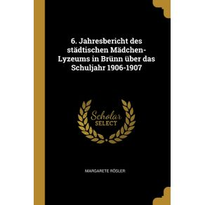 6.-Jahresbericht-des-stadtischen-Madchen-Lyzeums-in-Brunn-uber-das-Schuljahr-1906-1907