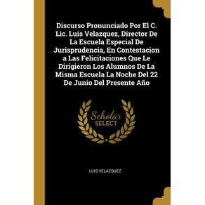 Discurso-Pronunciado-Por-El-C.-Lic.-Luis-Velazquez-Director-De-La-Escuela-Especial-De-Jurisprudencia-En-Contestacion-a-Las-Felicitaciones-Que-Le-Dirigieron-Los-Alumnos-De-La-Misma-Escuela-La-Noche-Del-22-De-Junio-Del-Presente-Ano
