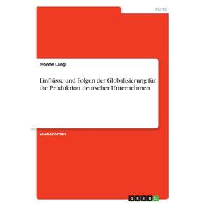 Einflusse-und-Folgen-der-Globalisierung-fur-die-Produktion-deutscher-Unternehmen