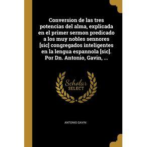 Conversion-de-las-tres-potencias-del-alma-explicada-en-el-primer-sermon-predicado-a-los-muy-nobles-sennores--sic--congregados-inteligentes-en-la-lengua-espannola--sic-.-Por-Dn.-Antonio-Gavin-...