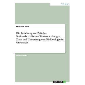 Die-Erziehung-zur-Zeit-des-Nationalsozialismus.-Wertvorstellungen-Ziele-und-Umsetzung-von-NS-Ideologie-im-Unterricht