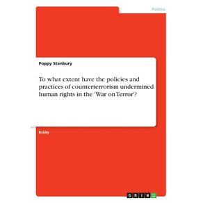 To-what-extent-have-the-policies-and-practices-of-counterterrorism-undermined-human-rights-in-the-War-on-Terror-