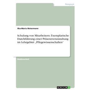 """Schulung-von-Mitarbeitern.-Exemplarische-Durchfuhrung-einer-Prasenzveranstaltung-im-Lehrgebiet-""""Pflegewissenschaften"""