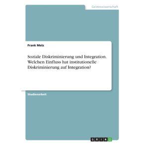 Soziale-Diskriminierung-und-Integration.-Welchen-Einfluss-hat-institutionelle-Diskriminierung-auf-Integration-