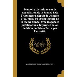 Memoire-historique-sur-la-negociation-de-la-France---de-lAngleterre-depuis-le-26-mars-1761-jusquau-20-septembre-de-la-meme-annee--avec-les-pieces-justificatives.-Imprimee-selon-ledition-publiee-a-Paris-par-lautorite.