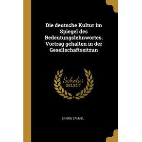 Die-deutsche-Kultur-im-Spiegel-des-Bedeutungslehnwortes.-Vortrag-gehalten-in-der-Gesellschaftssitzun