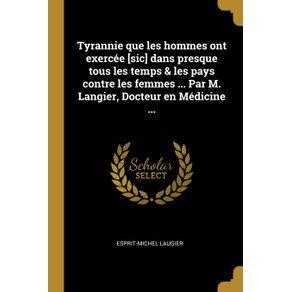 Tyrannie-que-les-hommes-ont-exercee--sic--dans-presque-tous-les-temps---les-pays-contre-les-femmes-...-Par-M.-Langier-Docteur-en-Medicine-...