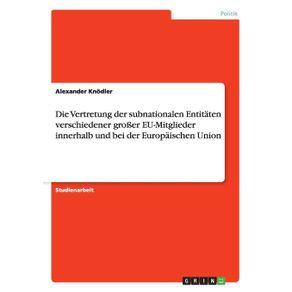 Die-Vertretung-der-subnationalen-Entitaten-verschiedener-gro-er-EU-Mitglieder-innerhalb-und-bei-der-Europaischen-Union