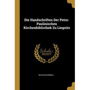 Die-Handschriften-Der-Petro--Paulinischen-Kirchenbibliothek-Zu-Liegnitz