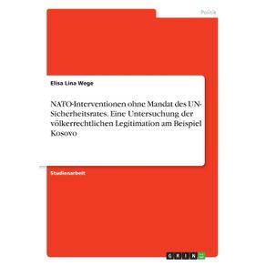 NATO-Interventionen-ohne-Mandat-des-UN--Sicherheitsrates.-Eine-Untersuchung-der-volkerrechtlichen-Legitimation-am-Beispiel-Kosovo