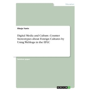 Digital-Media-and-Culture.-Counter-Stereotypes-about-Foreign-Cultures-by-Using-Weblogs-in-the-EFLC