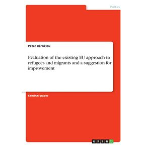 Evaluation-of-the-existing-EU-approach-to-refugees-and-migrants-and-a-suggestion-for-improvement