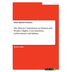 The-African-Commission-on-Human-and-Peoples-Rights.-Core-functions-achievements-and-failures
