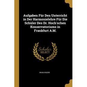 Aufgaben-Fur-Den-Unterricht-in-Der-Harmonielehre-Fur-Die-Schuler-Des-Dr.-Hochschen-Konservatoriums-in-Frankfurt-A.M.