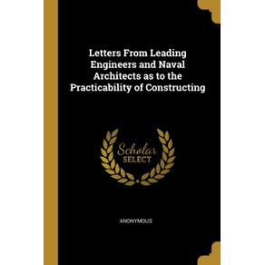 Letters-From-Leading-Engineers-and-Naval-Architects-as-to-the-Practicability-of-Constructing
