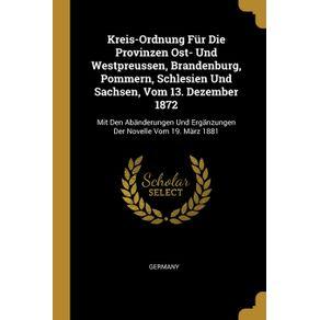 Kreis-Ordnung-Fur-Die-Provinzen-Ost--Und-Westpreussen-Brandenburg-Pommern-Schlesien-Und-Sachsen-Vom-13.-Dezember-1872
