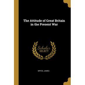 The-Attitude-of-Great-Britain-in-the-Present-War