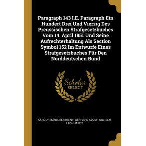 Paragraph-143-I.E.-Paragraph-Ein-Hundert-Drei-Und-Vierzig-Des-Preussischen-Strafgesetzbuches-Vom-14.-April-1851-Und-Seine-Aufrechterhaltung-Als-Section-Symbol-152-Im-Entwurfe-Eines-Strafgesetzbuches-Fur-Den-Norddeutschen-Bund