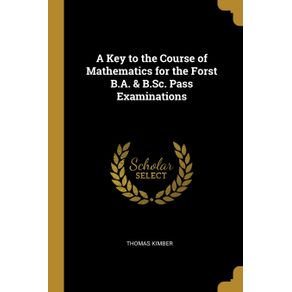 A-Key-to-the-Course-of-Mathematics-for-the-Forst-B.A.---B.Sc.-Pass-Examinations