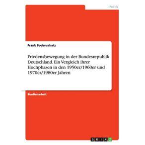 Friedensbewegung-in-der-Bundesrepublik-Deutschland.-Ein-Vergleich-ihrer-Hochphasen-in-den-1950er-1960er-und-1970er-1980er-Jahren