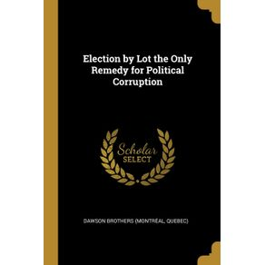 Election-by-Lot-the-Only-Remedy-for-Political-Corruption