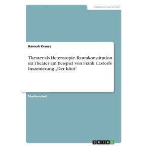 """Theater-als-Heterotopie.-Raumkonstitution-im-Theater-am-Beispiel-von-Frank-Castorfs-Inszenierung-""""Der-Idiot"""