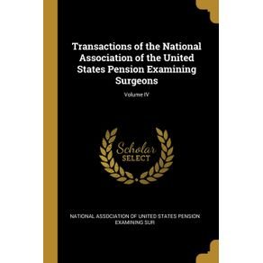 Transactions-of-the-National-Association-of-the-United-States-Pension-Examining-Surgeons--Volume-IV