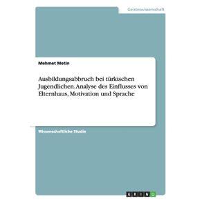 Ausbildungsabbruch-bei-turkischen-Jugendlichen.-Analyse-des-Einflusses-von-Elternhaus-Motivation-und-Sprache