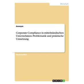 Corporate-Compliance-in-mittelstandischen-Unternehmen.-Problematik-und-praktische-Umsetzung