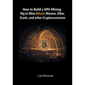How-to-Build-a-GPU-Mining-Rig-to-Mine-Bitcoin-Monero-Ether-Zcash-and-other-Cryptocurrenices