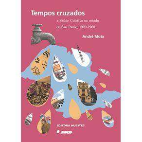 Tempos-cruzados--a-saude-coletiva-no-estado-de-Sao-Paulo-1920-1980