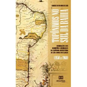 Toponimos-no-Sul-da-Bahia--nominacoes-dos-municipios-originados-da-capitania-hereditaria-de-Sao-Jorge-dos-Ilheus--1950-a-1960-